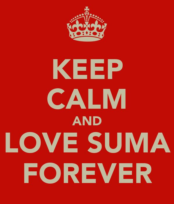 KEEP CALM AND LOVE SUMA FOREVER