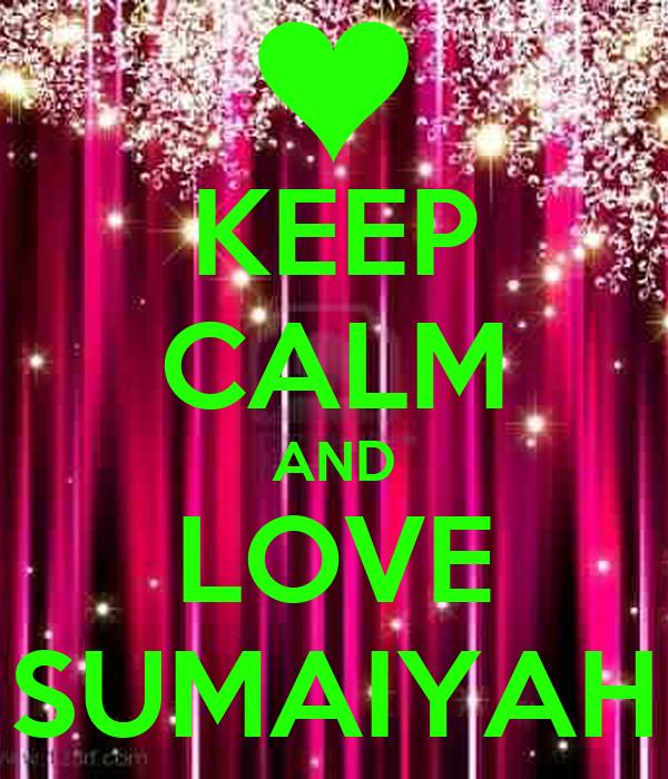 KEEP CALM AND LOVE SUMAIYAH