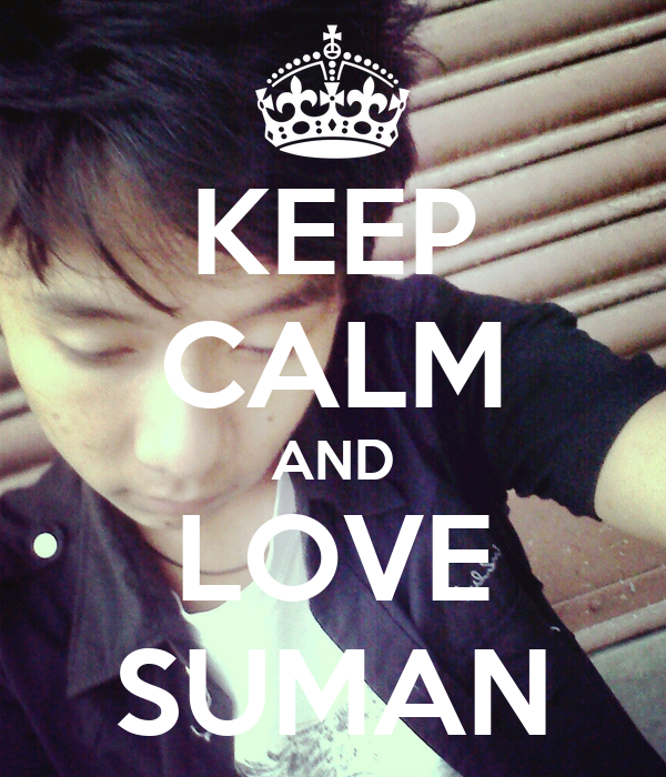 KEEP CALM AND LOVE SUMAN