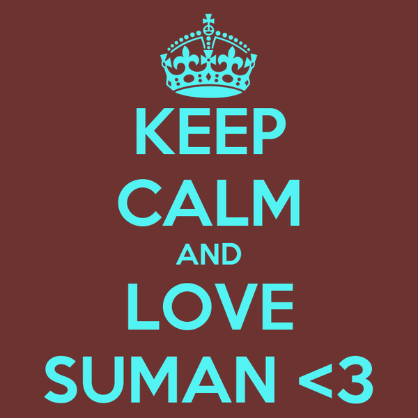 KEEP CALM AND LOVE SUMAN <3