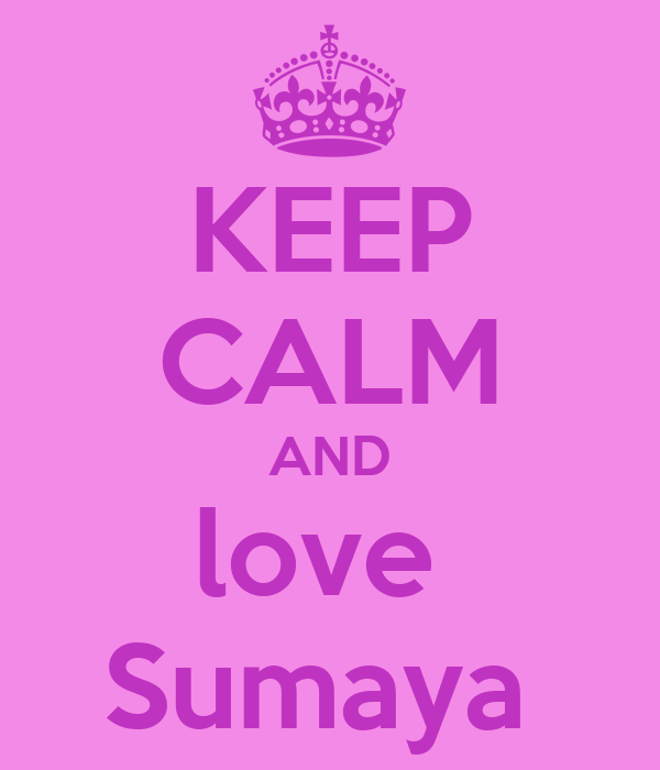 KEEP CALM AND love  Sumaya
