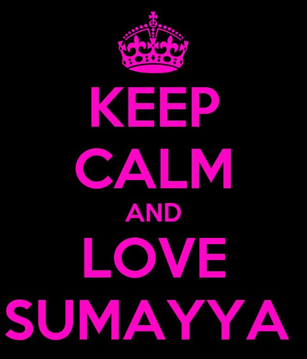 KEEP CALM AND LOVE SUMAYYA