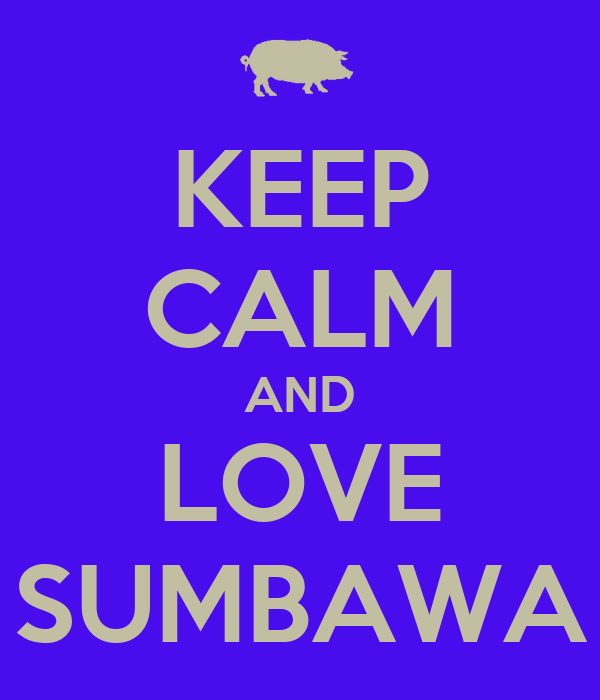 KEEP CALM AND LOVE SUMBAWA