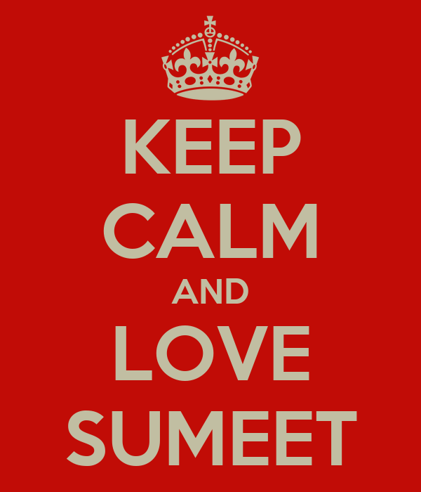 KEEP CALM AND LOVE SUMEET