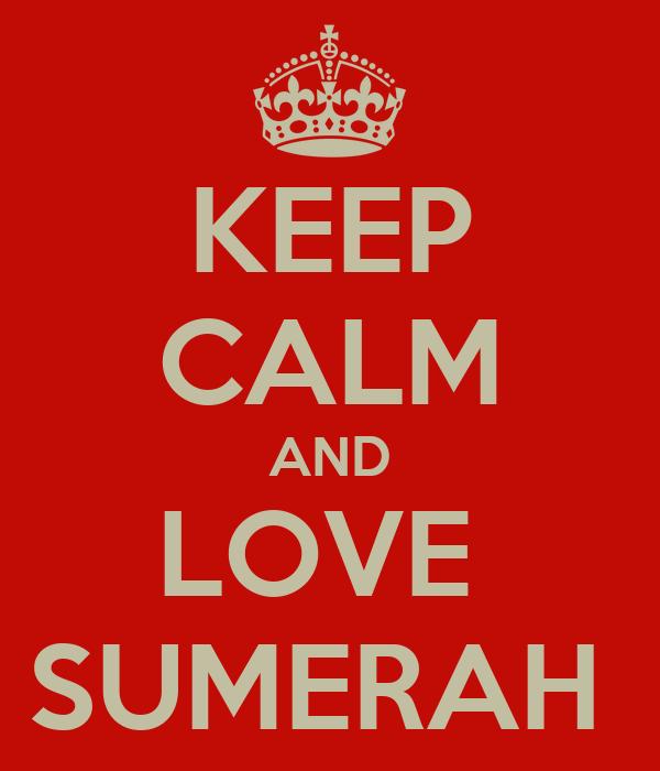 KEEP CALM AND LOVE  SUMERAH