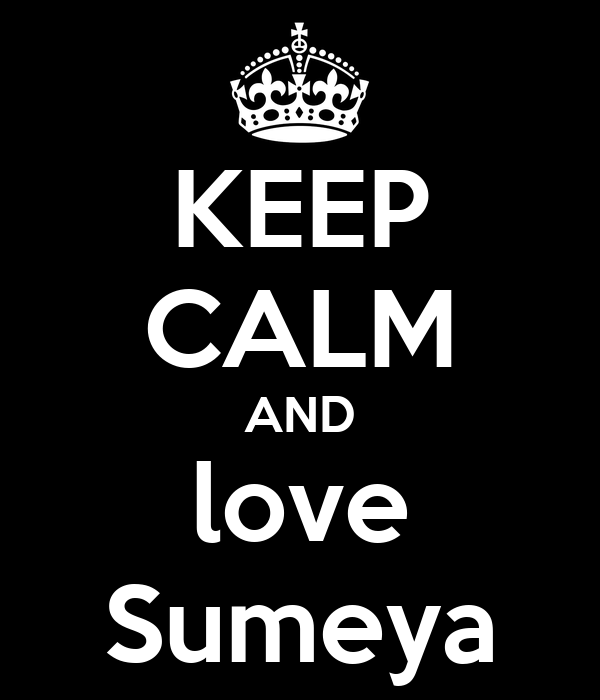 KEEP CALM AND love Sumeya