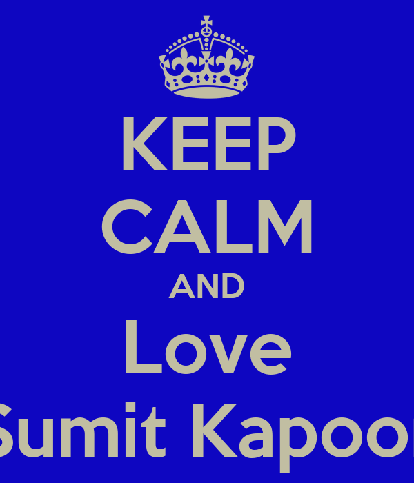 KEEP CALM AND Love Sumit Kapoor