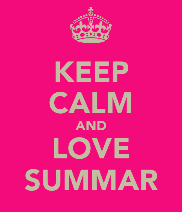 KEEP CALM AND LOVE SUMMAR