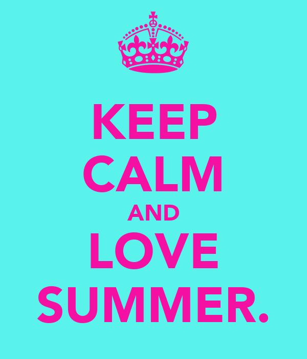 KEEP CALM AND LOVE SUMMER.