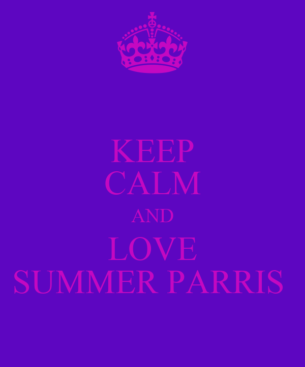 KEEP CALM AND LOVE SUMMER PARRIS