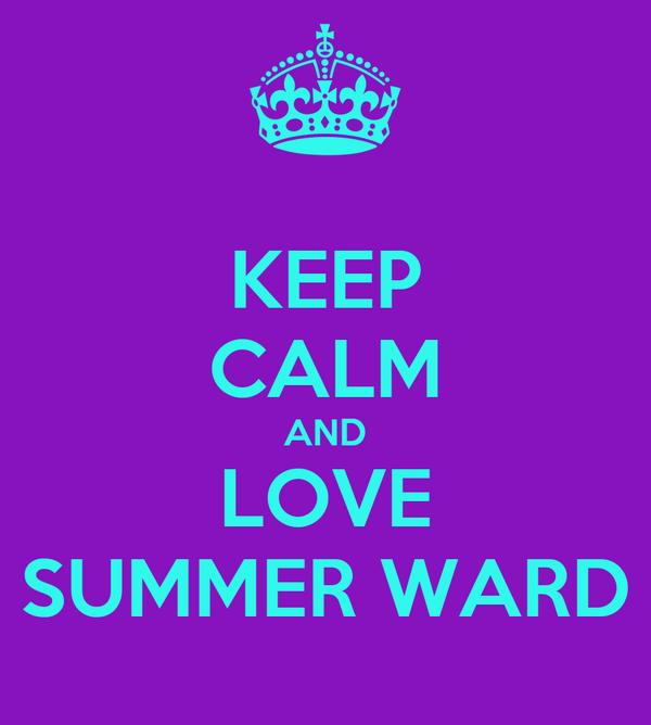 KEEP CALM AND LOVE SUMMER WARD