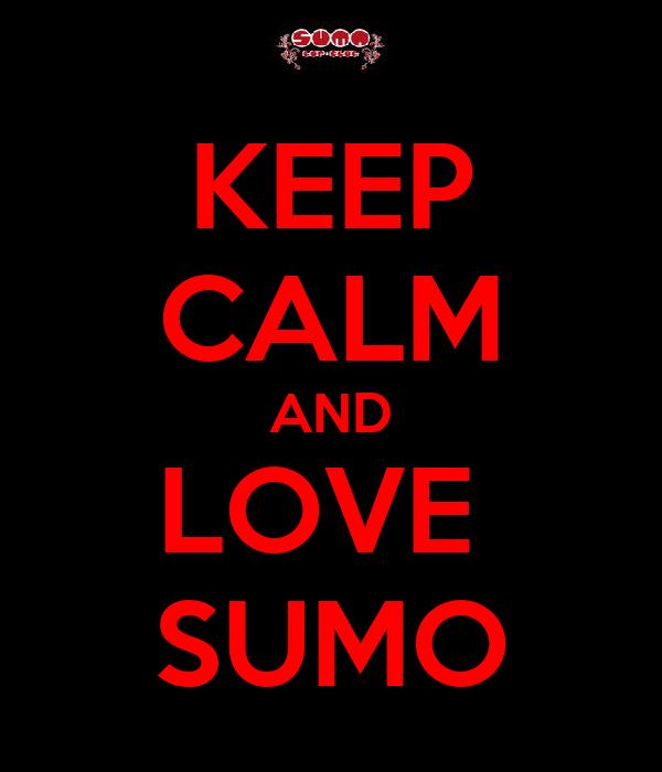 KEEP CALM AND LOVE  SUMO