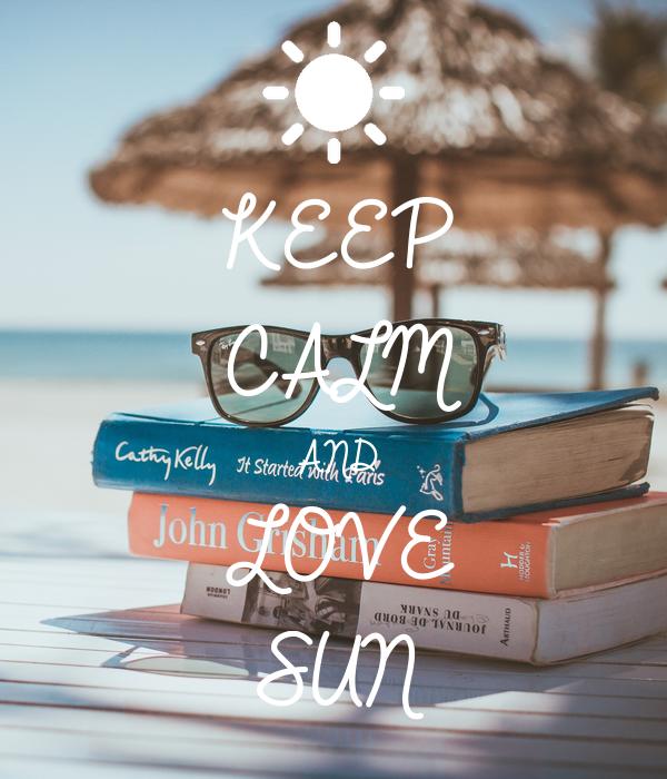 KEEP CALM AND LOVE SUN