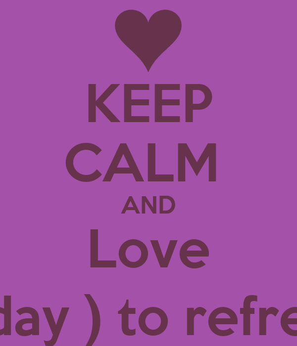 KEEP CALM   AND  Love Sun ( day ) to refreshing