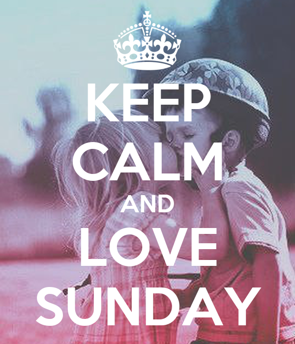 KEEP CALM AND LOVE SUNDAY