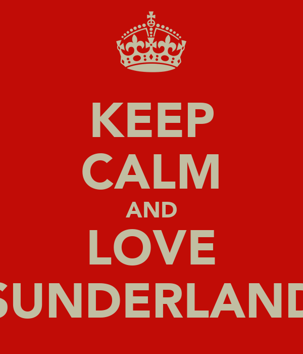KEEP CALM AND LOVE SUNDERLAND