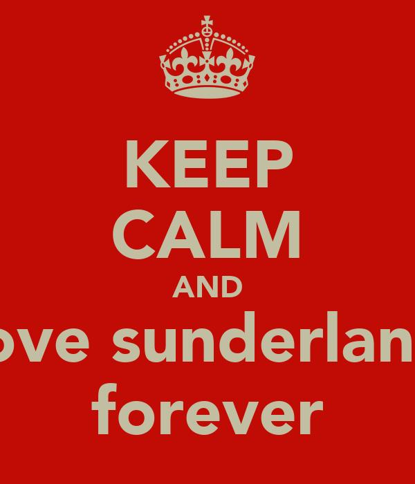KEEP CALM AND love sunderland forever