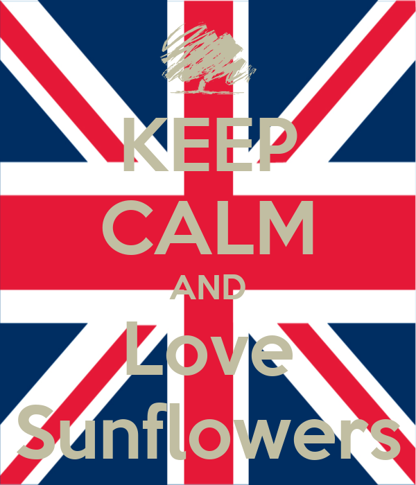 KEEP CALM AND Love Sunflowers