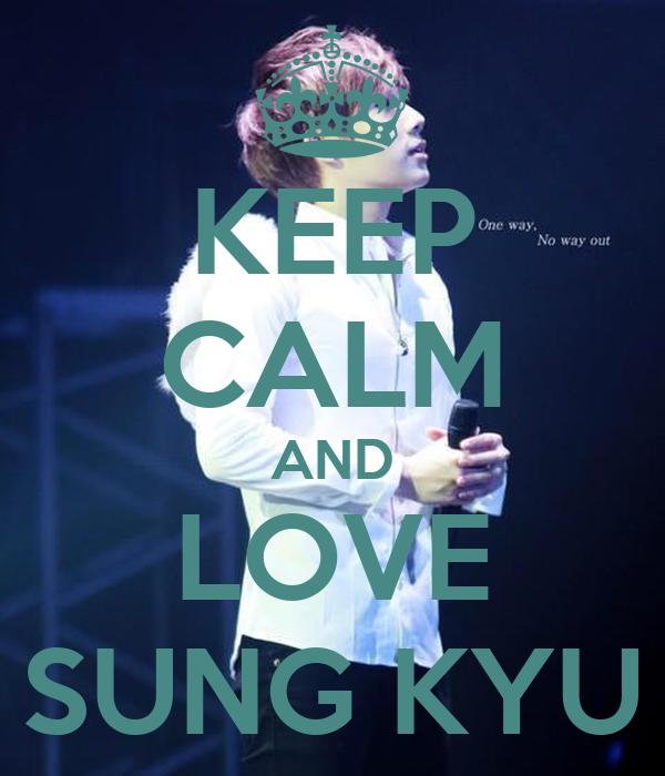KEEP CALM AND LOVE SUNG KYU