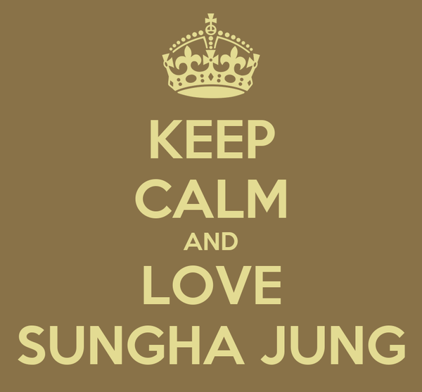 KEEP CALM AND LOVE SUNGHA JUNG