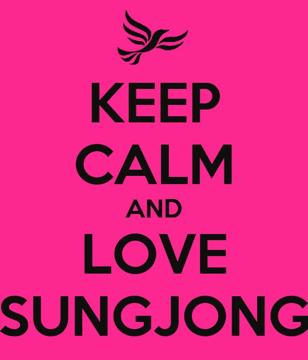 KEEP CALM AND LOVE SUNGJONG