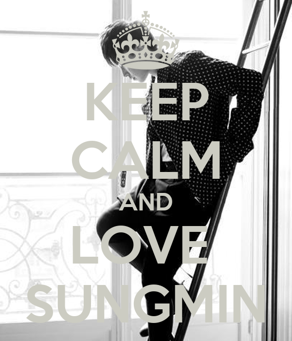 KEEP CALM AND LOVE  SUNGMIN