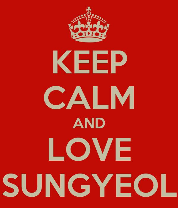 KEEP CALM AND LOVE SUNGYEOL