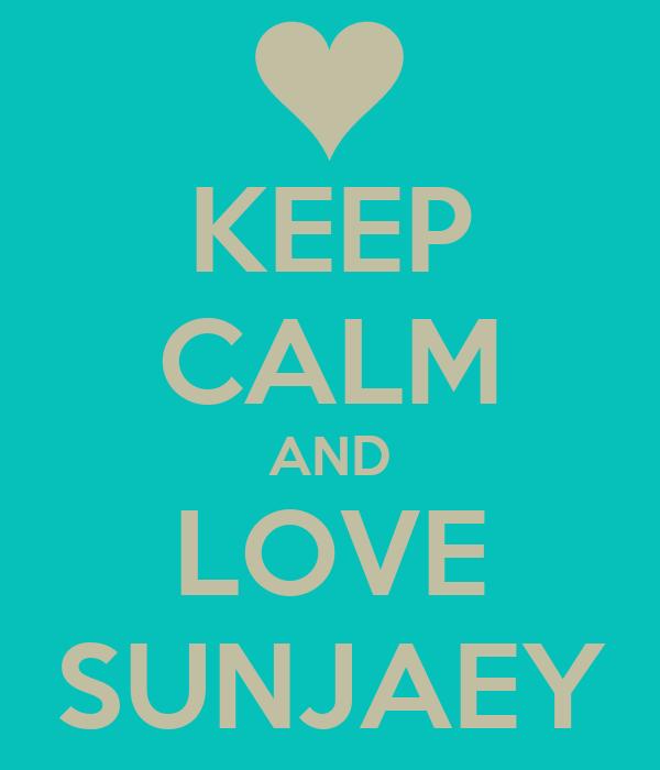 KEEP CALM AND LOVE SUNJAEY