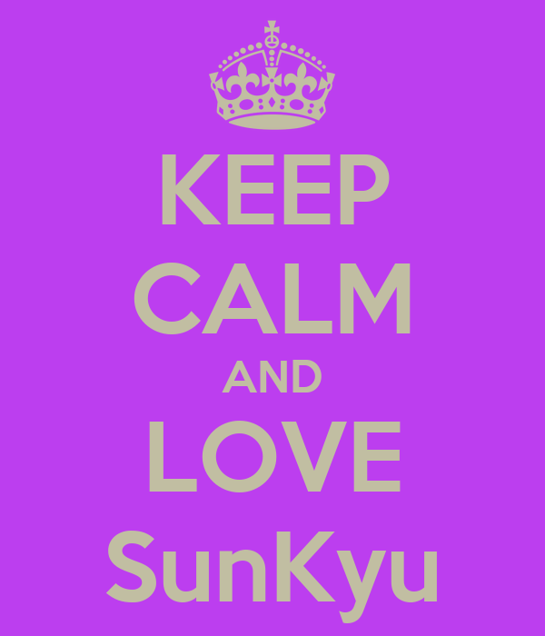 KEEP CALM AND LOVE SunKyu
