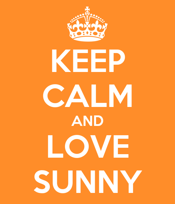 KEEP CALM AND LOVE SUNNY
