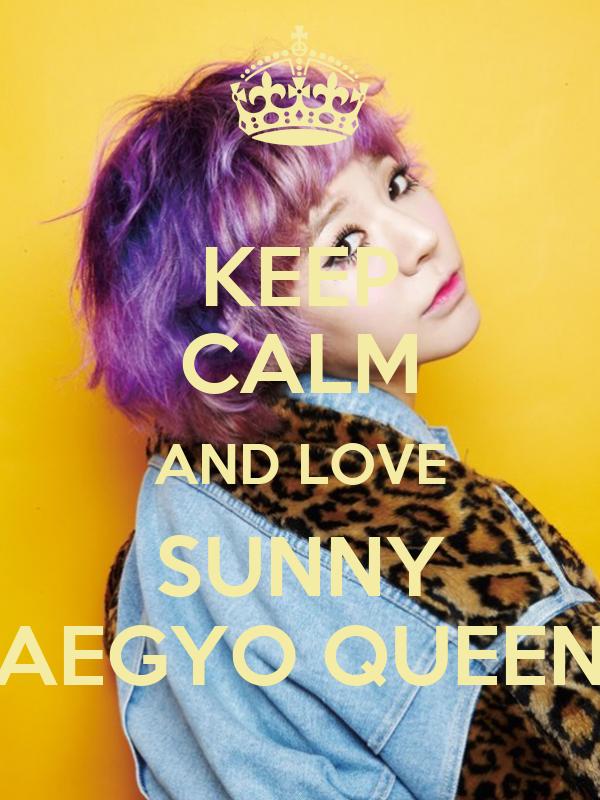 KEEP CALM AND LOVE SUNNY AEGYO QUEEN