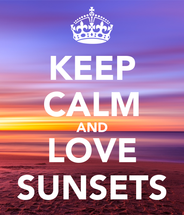 KEEP CALM AND LOVE SUNSETS