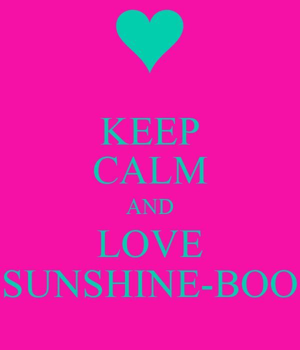 KEEP CALM AND LOVE SUNSHINE-BOO