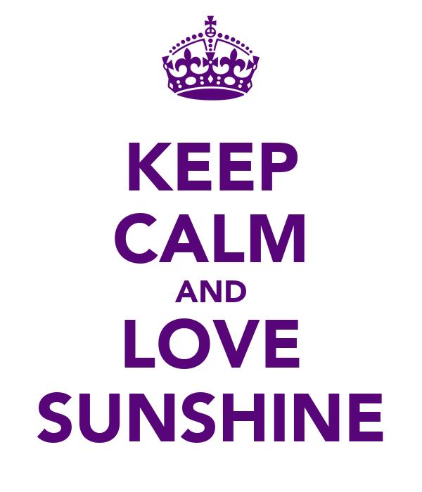 KEEP CALM AND LOVE SUNSHINE