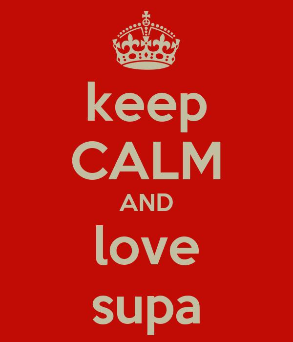 keep CALM AND love supa