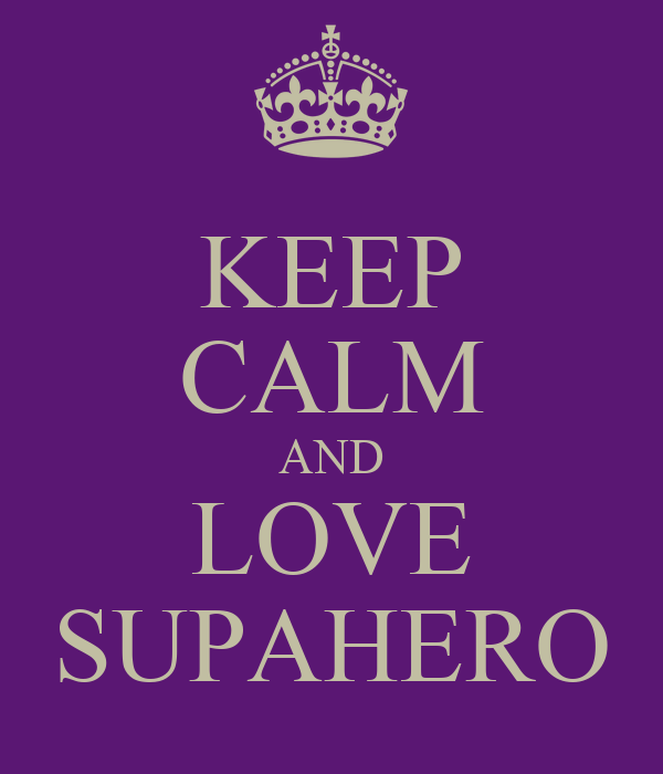 KEEP CALM AND LOVE SUPAHERO