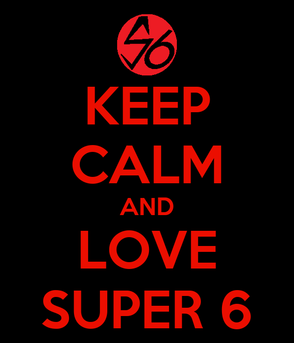 KEEP CALM AND LOVE SUPER 6