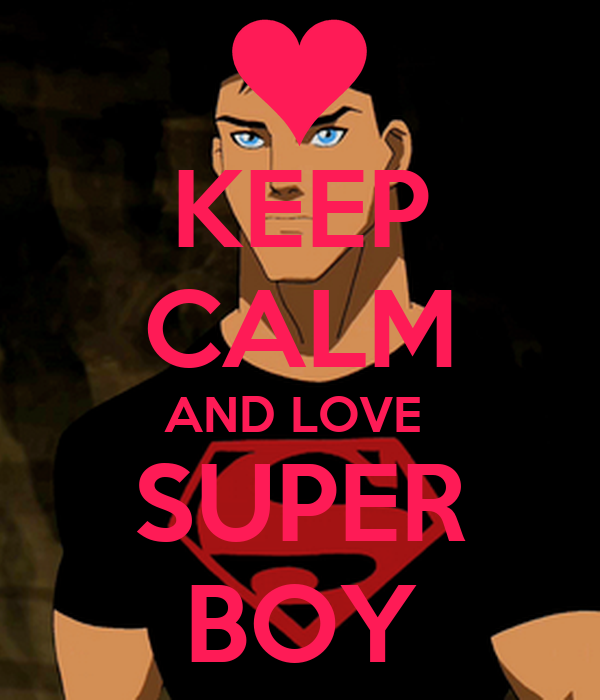 KEEP CALM AND LOVE  SUPER BOY