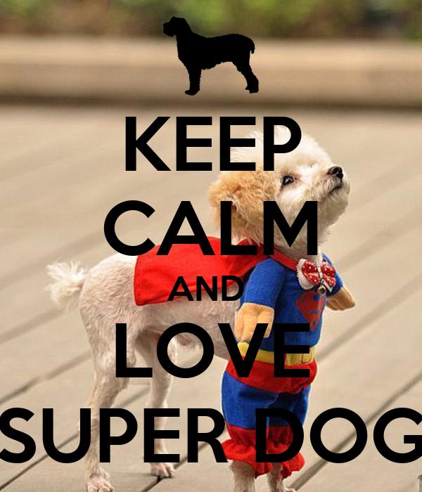 KEEP CALM AND  LOVE SUPER DOG