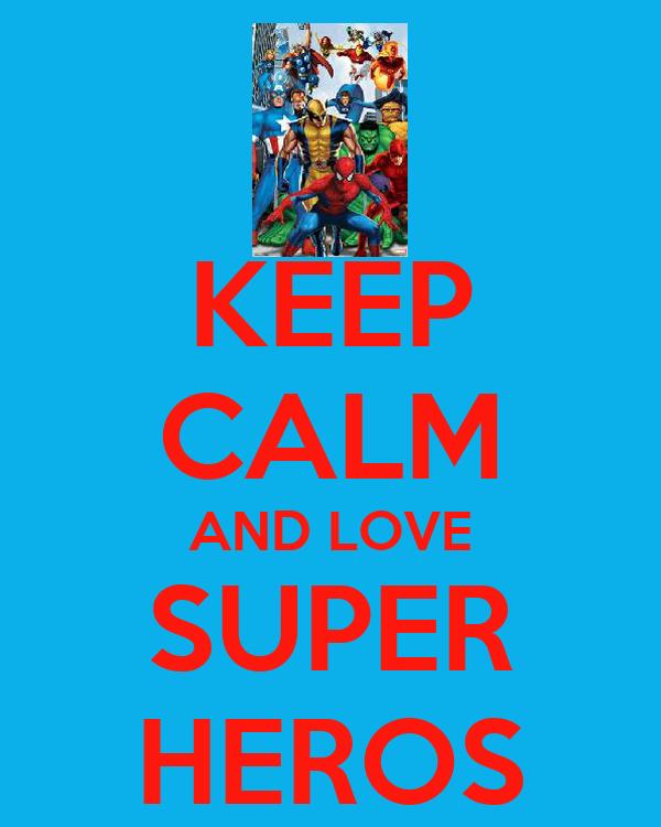 KEEP CALM AND LOVE SUPER HEROS