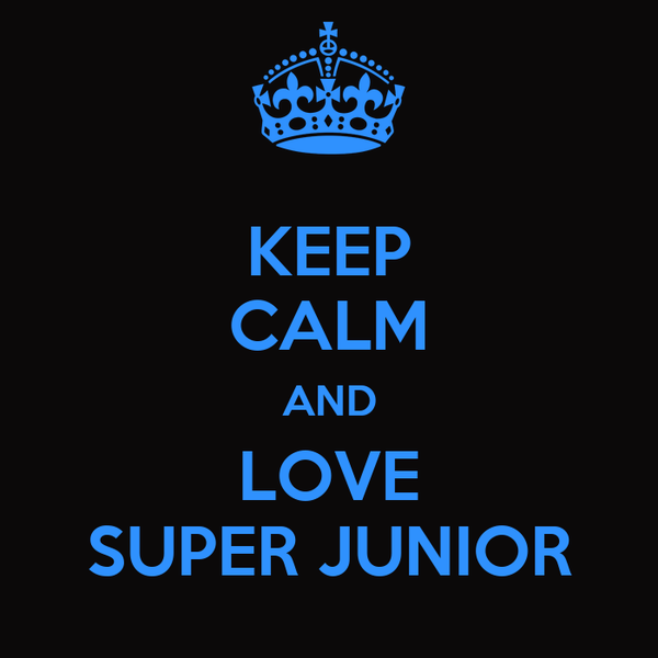 KEEP CALM AND LOVE SUPER JUNIOR