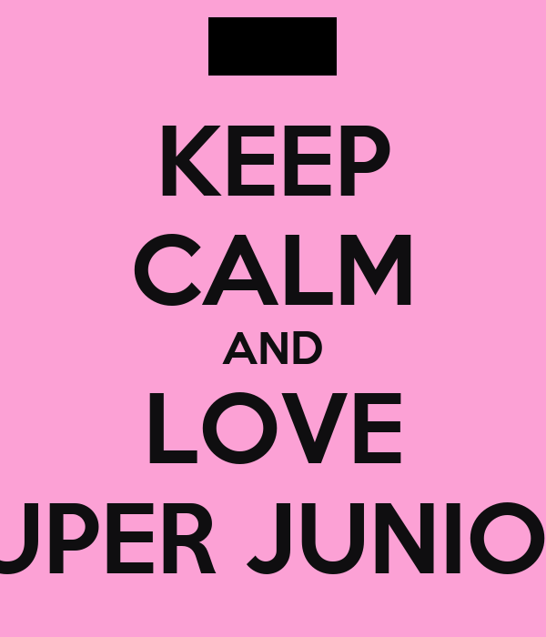 KEEP CALM AND LOVE SUPER JUNIOR!