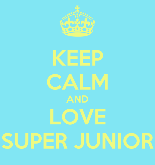 KEEP CALM AND LOVE SUPER JUNIOR