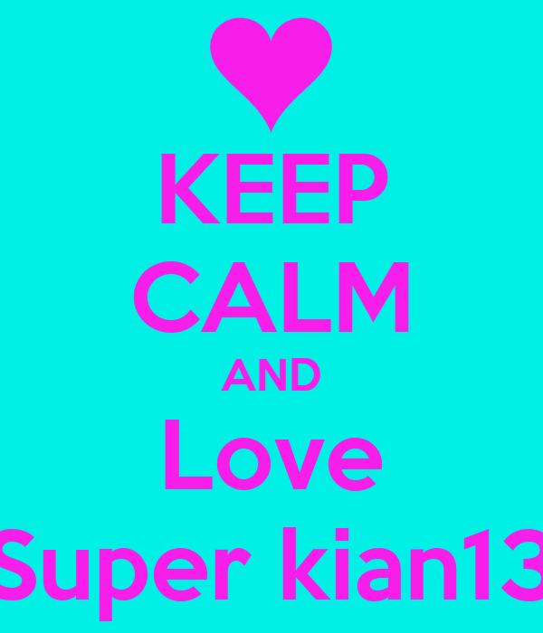 KEEP CALM AND Love Super kian13