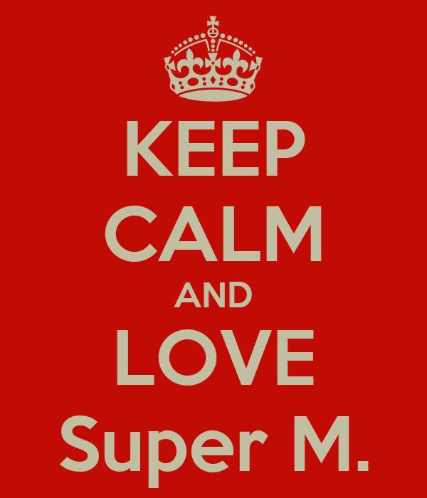 KEEP CALM AND LOVE Super M.