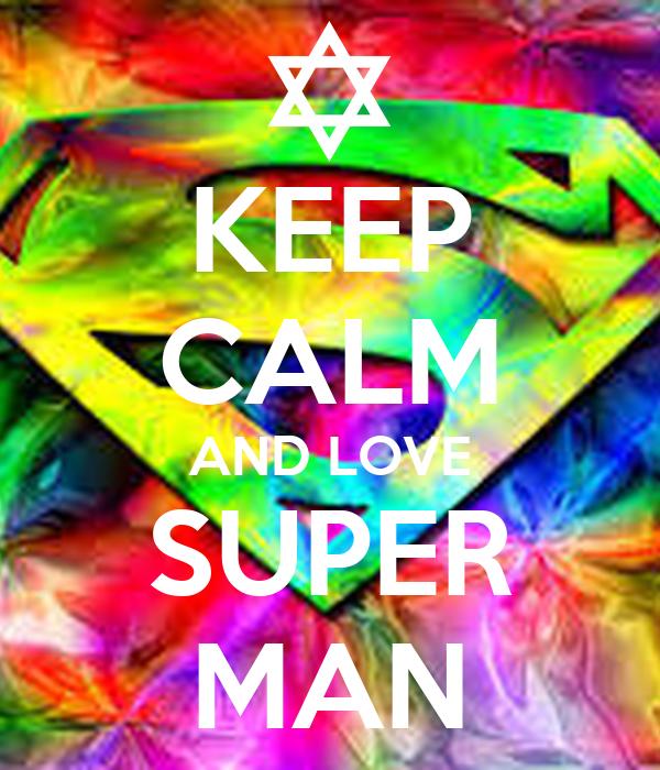 KEEP CALM AND LOVE SUPER MAN