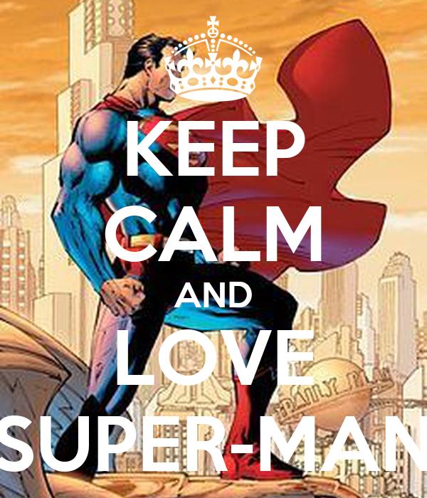 KEEP CALM AND LOVE SUPER-MAN