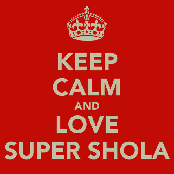 KEEP CALM AND LOVE SUPER SHOLA