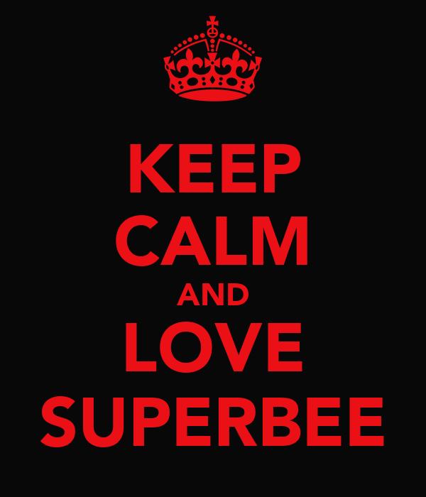 KEEP CALM AND LOVE SUPERBEE