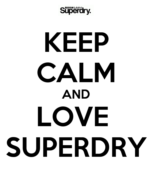 KEEP CALM AND LOVE  SUPERDRY